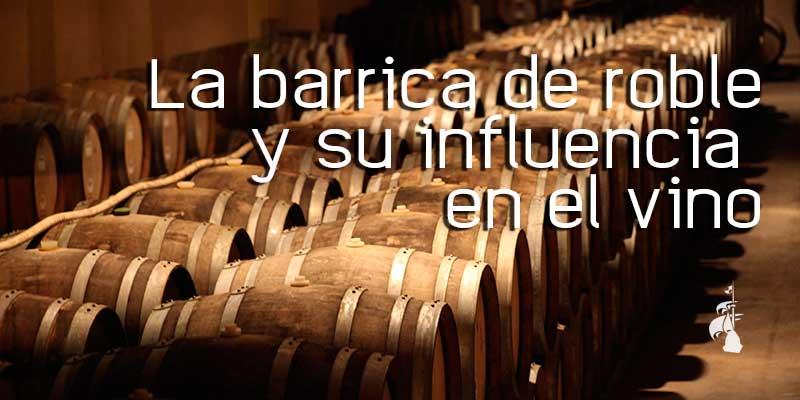 La barrica de roble y su influencia en el vino